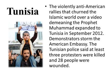 Tunisia The violently anti-American rallies that churned the Islamic world over a video demeaning the Prophet Muhammad expanded to Tunisia in September.