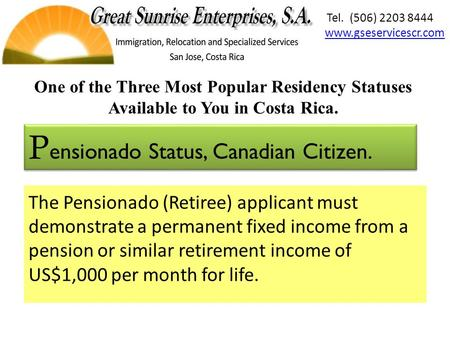 The Pensionado (Retiree) applicant must demonstrate a permanent fixed income from a pension or similar retirement income of US$1,000 per month for life.