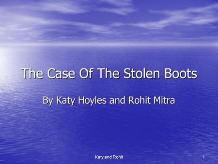 Katy and Rohit 1 The Case Of The Stolen Boots By Katy Hoyles and Rohit Mitra.
