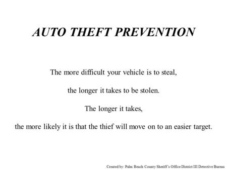 AUTO THEFT PREVENTION The more difficult your vehicle is to steal, the longer it takes to be stolen. The longer it takes, the more likely it is that the.