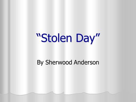 """Stolen Day"" By Sherwood Anderson."