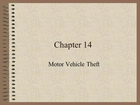 Chapter 14 Motor Vehicle Theft. Extent of Motor Vehicle Theft 1.2 million vehicles were stolen in 2000 Value of 7.8 billion dollars Automobiles 74.5%