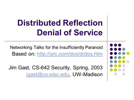 Distributed Reflection Denial of Service Networking Talks for the Insufficiently Paranoid Based on: