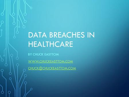 DATA BREACHES IN HEALTHCARE BY CHUCK EASTTOM