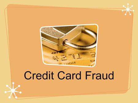 Credit Card Fraud. Credit card fraud - situation when an individual uses another individual's credit card for personal reasons while the owner is not.