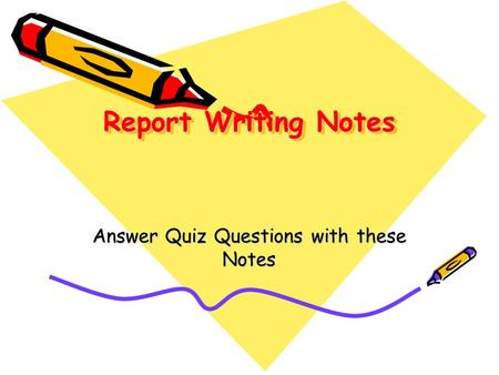 Report Writing Notes Answer Quiz Questions with these Notes.