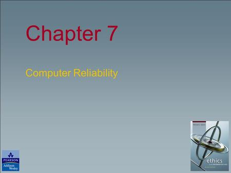 Chapter 7 Computer Reliability. Copyright © 2006 Pearson Education, Inc. Publishing as Pearson Addison-Wesley Slide 4- 2 Chapter Overview Introduction.
