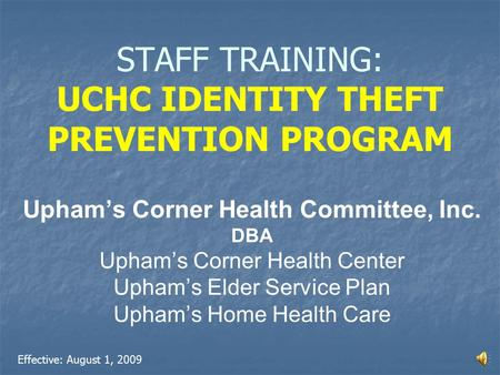 STAFF TRAINING: UCHC IDENTITY THEFT PREVENTION PROGRAM Upham's Corner Health Committee, Inc. DBA Upham's Corner Health Center Upham's Elder Service Plan.