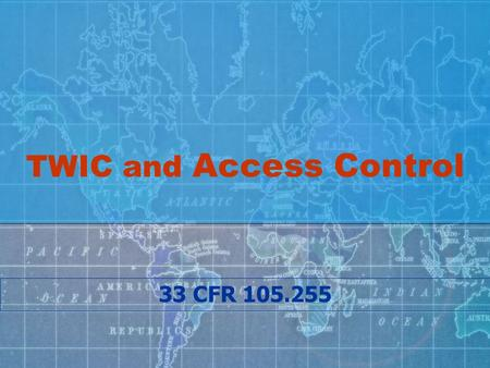 TWIC and Access Control 33 CFR 105.255. 33 CFR 105.255 (a)(4) The facility owner or operator must ensure the implementation of security measures to: Prevent.