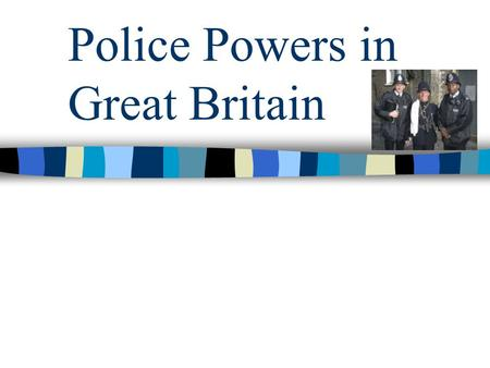 Police Powers in Great Britain. Table of contents Police aims Historical development of the police force Main police powers Exercises.