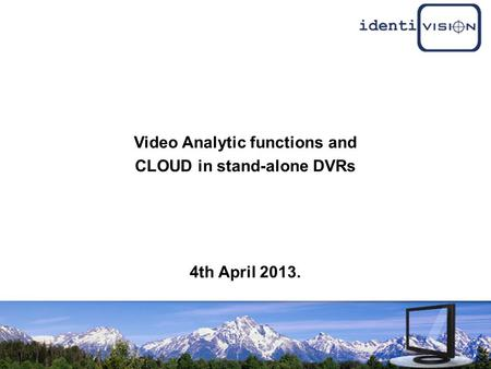 Video Analytic functions and CLOUD in stand-alone DVRs 4th April 2013.