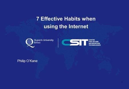 7 Effective Habits when using the Internet Philip O'Kane 1.