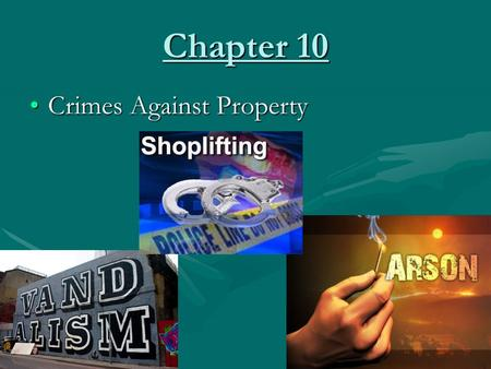 Chapter 10 Crimes Against Property.