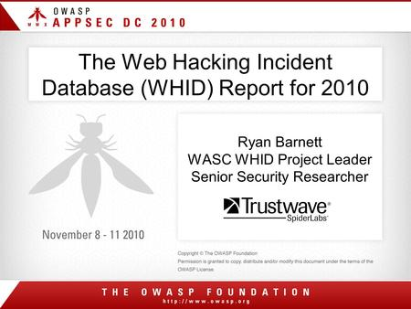 The Web Hacking Incident Database (WHID) Report for 2010 Ryan Barnett WASC WHID Project Leader Senior Security Researcher.