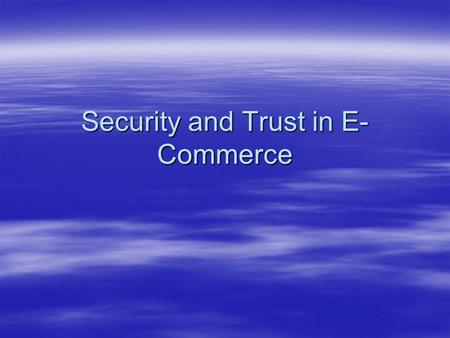 Security and Trust in E- Commerce. The E-commerce Security Environment: The Scope of the Problem  Overall size of cybercrime unclear; amount of losses.