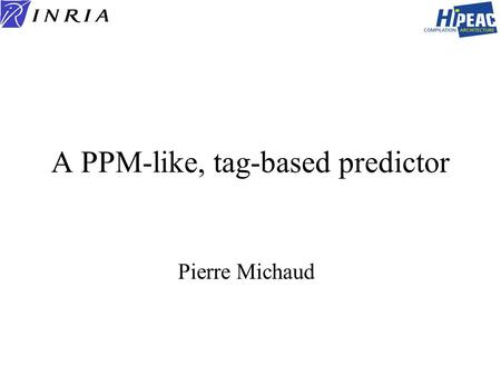 A PPM-like, tag-based predictor Pierre Michaud. 2 Main characteristics global history based 5 tables –one 4k-entry bimodal (indexed with PC) –four 1k-entry.