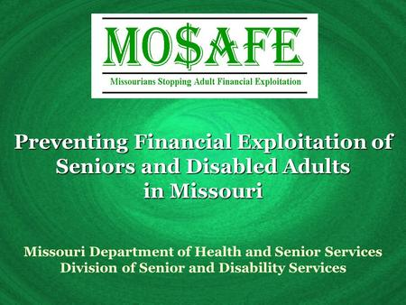 Preventing Financial Exploitation of Seniors and Disabled Adults in Missouri Missouri Department of Health and Senior Services Division of Senior and Disability.