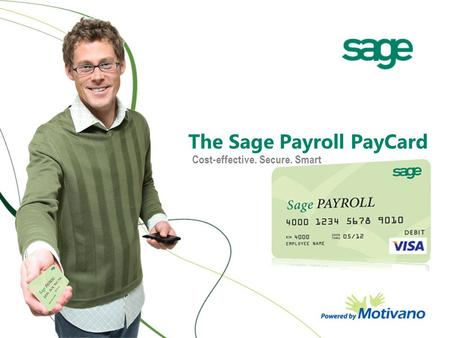 The Sage Payroll PayCard Cost-effective. Secure. Smart.