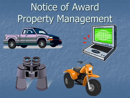 Notice of Award Property Management. Definitions Equipment VS Supplies Equipment - Tangible nonexpendable personal property having a useful life of more.