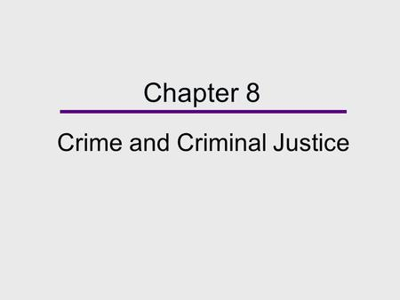 Chapter 8 Crime and Criminal Justice. Chapter Outline  Crime and Deviance  Types of Crime  Organized Crime and Corporate Crime  Race, Class, Gender.