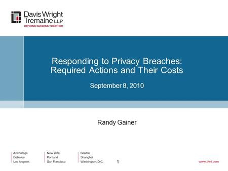 1 Responding to Privacy Breaches: Required Actions and Their Costs September 8, 2010 Randy Gainer.