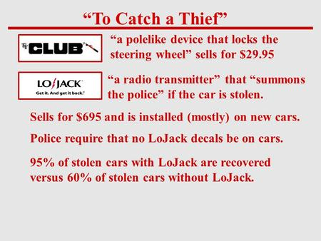 """To Catch a Thief"" ""a polelike device that locks the steering wheel"" sells for $29.95 ""a radio transmitter"" that ""summons the police"" if the car is stolen."