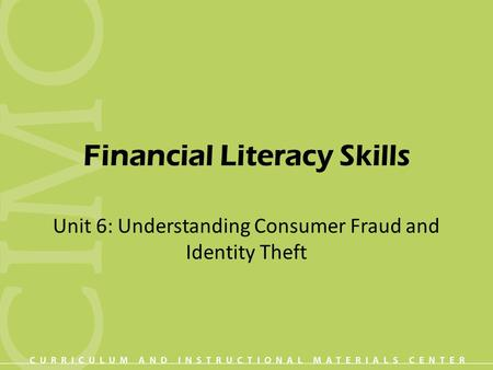 Financial Literacy Skills Unit 6: Understanding Consumer Fraud and Identity Theft.