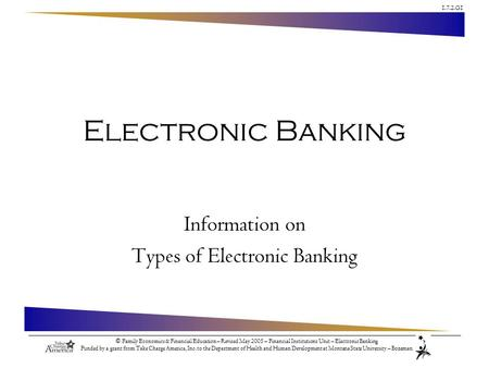 1.7.2.G1 © Family Economics & Financial Education – Revised May 2005 – Financial Institutions Unit – Electronic Banking Funded by a grant from Take Charge.