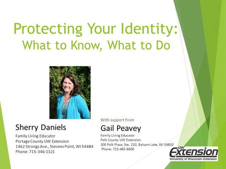 Protecting Your Identity: What to Know, What to Do Sherry Daniels Family Living Educator Portage County UW Extension 1462 Strongs Ave., Stevens Point,