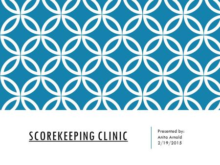 SCOREKEEPING CLINIC Presented by: Anita Arnold 2/19/2015.