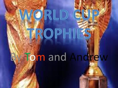 By Tom and Andrew. The two different trophies There has been 2 different trophies awarded to the winners. The first one was named after the founder of.
