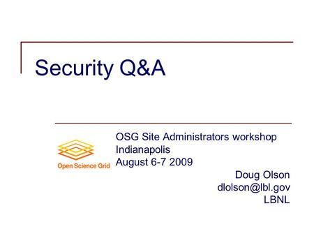 Security Q&A OSG Site Administrators workshop Indianapolis August 6-7 2009 Doug Olson LBNL.