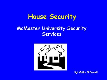 House Security McMaster University Security Services Sgt Cathy O ' Donnell.