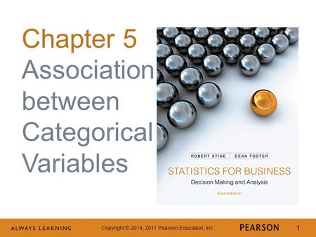 Copyright © 2014, 2011 Pearson Education, Inc. 1 Chapter 5 Association between Categorical Variables.