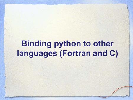Binding python to other languages (Fortran and C).