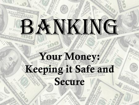 Banking Your Money: Keeping it Safe and Secure. Who's Who in Financial Services When it comes to taking care of your basic financial needs, the first.