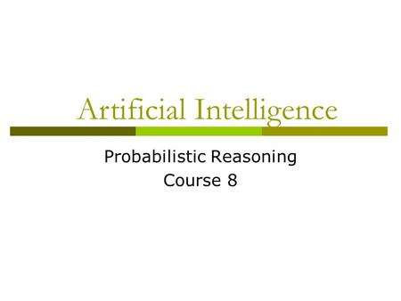 Probabilistic Reasoning Course 8