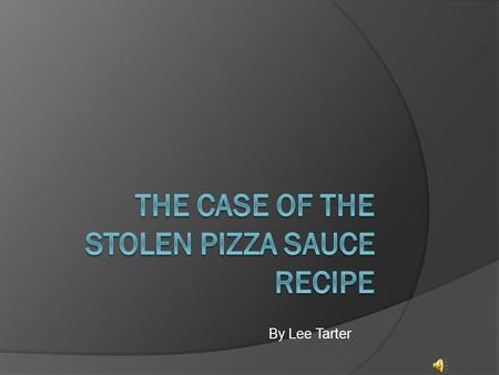 By Lee Tarter It was 10 o'clock at the pizza making factory in Philadelphia. It was two nights after Pablo, the manager made the secret formula to put.