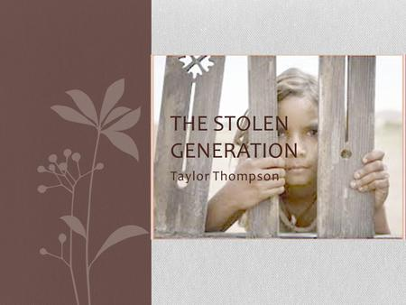 Taylor Thompson THE STOLEN GENERATION. Overview Definition of the term Genocide Brief overview of the Stolen Generation Arguments supporting the claim.