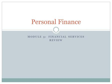 MODULE 5: FINANCIAL SERVICES REVIEW Personal Finance.