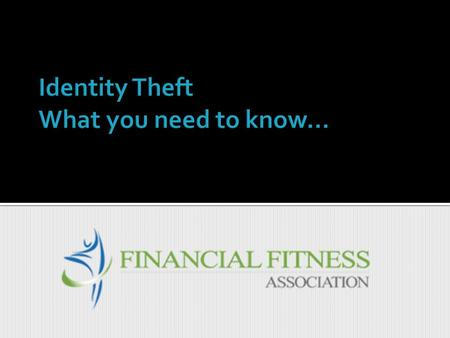 1. What is Identity Theft? 2. How Do Thieves Steal An Identity? 3. What Do Thieves Do with Stolen Identities? 4. What Can I Do To Avoid Becoming a Victim?