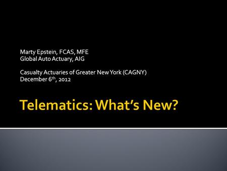 Marty Epstein, FCAS, MFE Global Auto Actuary, AIG Casualty Actuaries of Greater New York (CAGNY) December 6 th, 2012.
