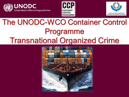 The UNODC-WCO Container Control Programme Transnational Organized Crime.