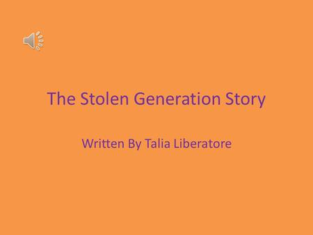 The Stolen Generation Story Written By Talia Liberatore.
