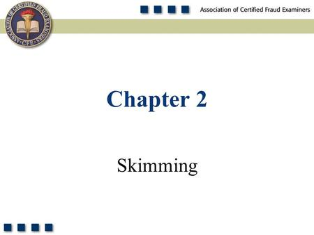 1 Skimming Chapter 2. 2 Define skimming. List and understand the two principal categories of skimming schemes. Understand how sales skimming is committed.