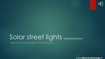 Solar street lights (Integrated Battery) RELIANCE SOLAR ENERGY™, RATNAGIRI www. reliancesolarenergy.in.