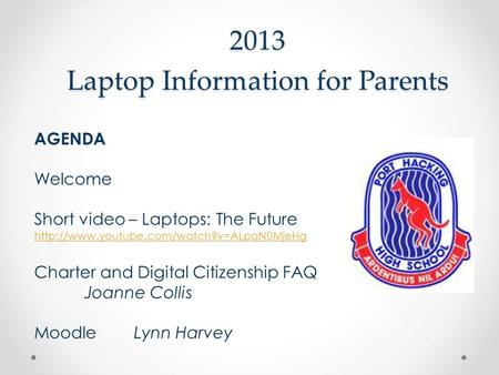 2013 Laptop Information for Parents AGENDA Welcome Short video – Laptops: The Future  Charter and Digital Citizenship.