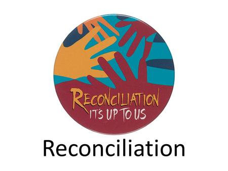 Reconciliation. Definition – the process of understanding and restoring a relationship, especially between Indigenous peoples and the wider community.