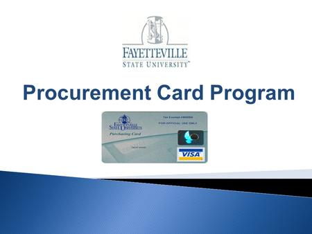 Procurement Card Program. This program was established to allow rapid purchases of repetitive or low dollar goods and services while simultaneously reducing.