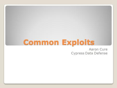 Common Exploits Aaron Cure Cypress Data Defense. SQL Injection.